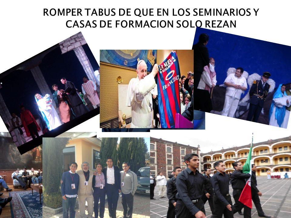 ROMPER TABUS DE QUE EN LOS SEMINARIOS Y CASAS DE FORMACION SOLO REZAN