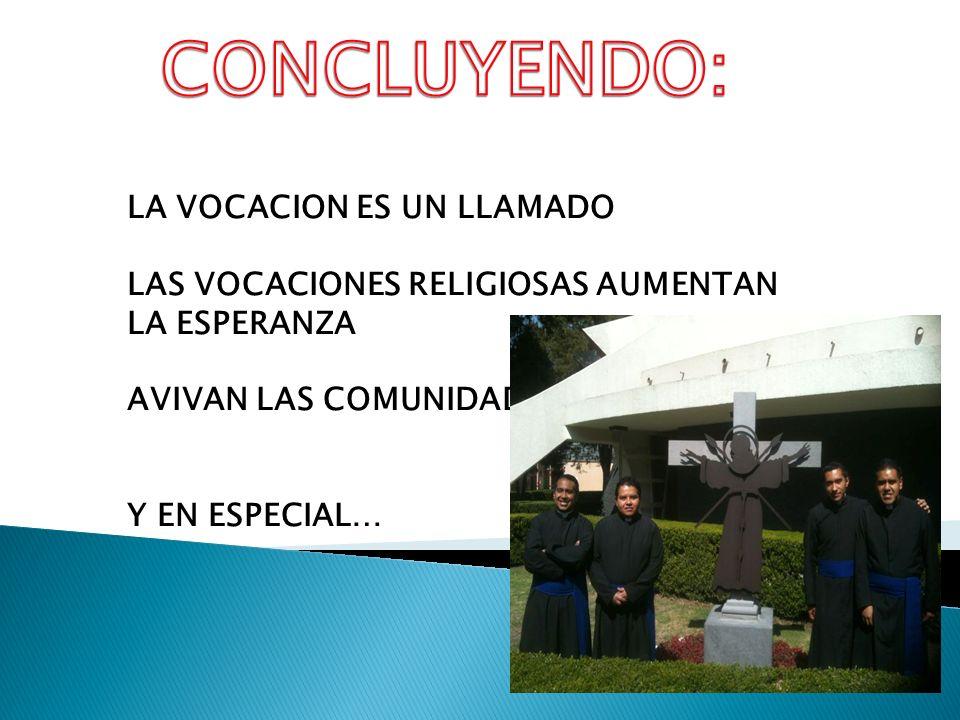 LA VOCACION ES UN LLAMADO LAS VOCACIONES RELIGIOSAS AUMENTAN LA ESPERANZA AVIVAN LAS COMUNIDADES Y EN ESPECIAL…