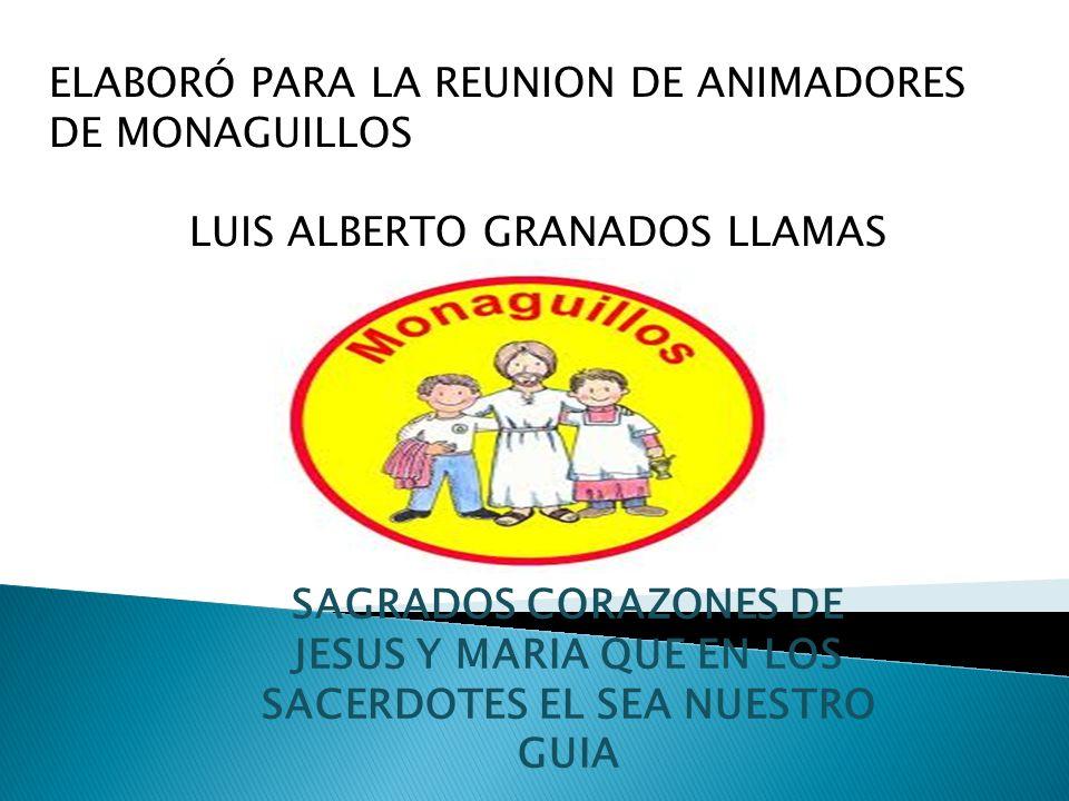 ELABORÓ PARA LA REUNION DE ANIMADORES DE MONAGUILLOS LUIS ALBERTO GRANADOS LLAMAS SAGRADOS CORAZONES DE JESUS Y MARIA QUE EN LOS SACERDOTES EL SEA NUE