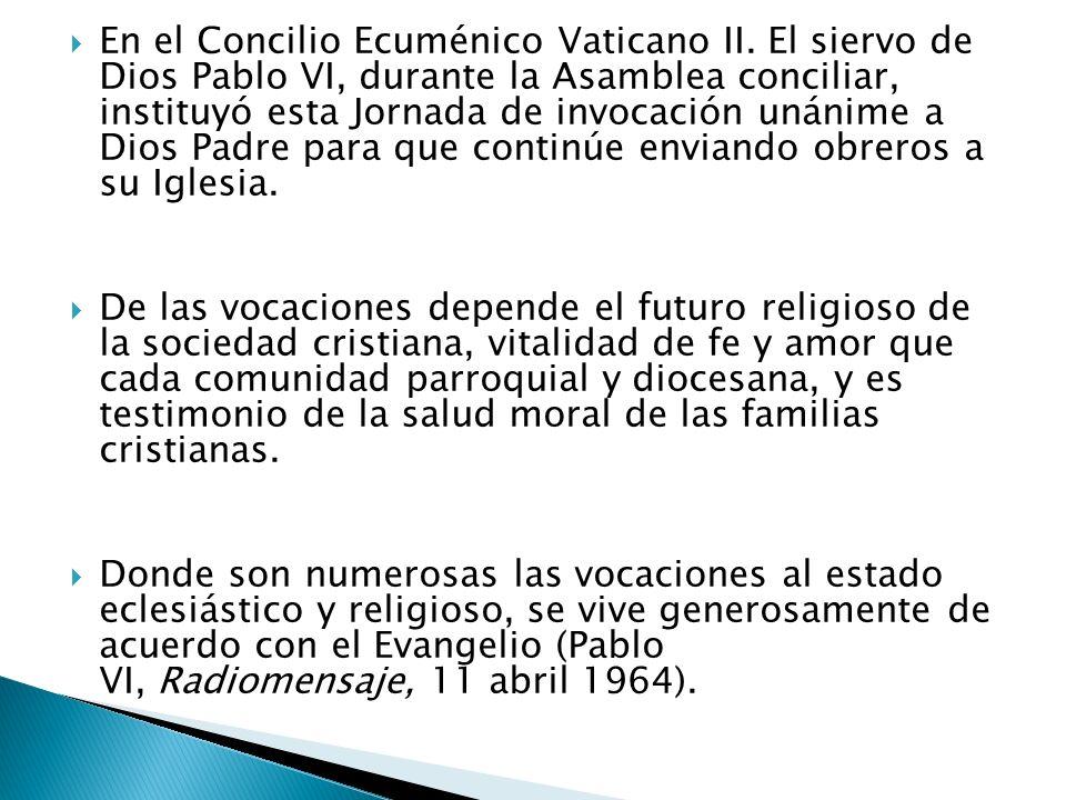 En el Concilio Ecuménico Vaticano II. El siervo de Dios Pablo VI, durante la Asamblea conciliar, instituyó esta Jornada de invocación unánime a Dios P