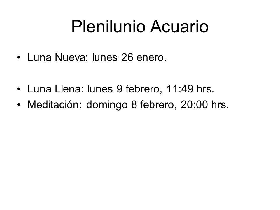 Plenilunio Acuario Luna Nueva: lunes 26 enero. Luna Llena: lunes 9 febrero, 11:49 hrs. Meditación: domingo 8 febrero, 20:00 hrs.