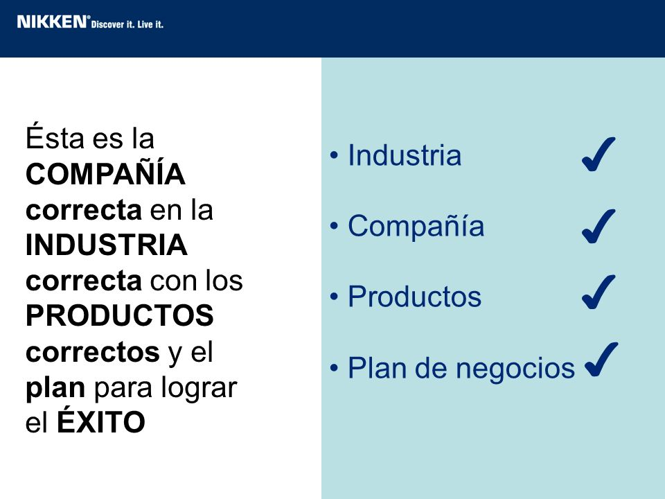 Industria Compañía Productos Plan de negocios Ésta es la COMPAÑÍA correcta en la INDUSTRIA correcta con los PRODUCTOS correctos y el plan para lograr
