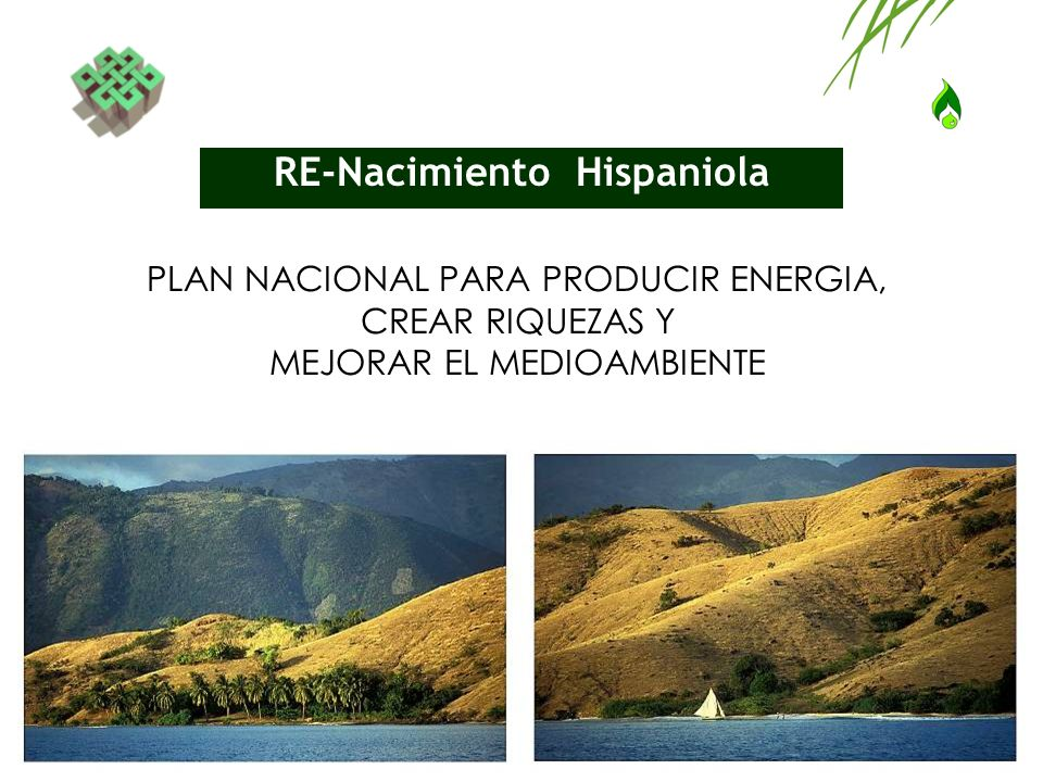 Plan nacional Re-Nacimiento Construir Comunidades Bio-Sostenibles en la Hispaniola, es el Plan propuesto por el Consorcio Tecno DEAH y varios Organismos No Gubernamentales (IDDI), conforme a las siguientes etapas: 1.