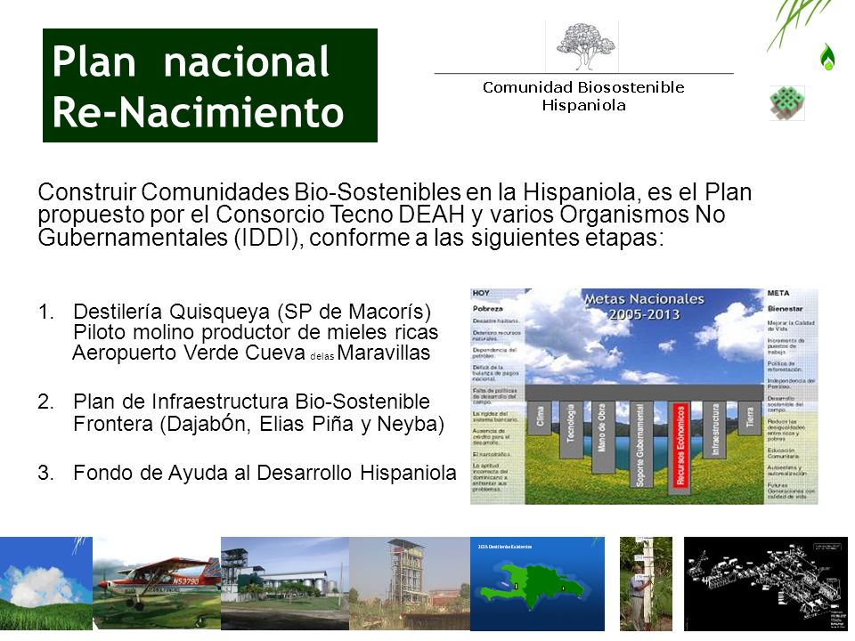 Plan nacional Re-Nacimiento Construir Comunidades Bio-Sostenibles en la Hispaniola, es el Plan propuesto por el Consorcio Tecno DEAH y varios Organism
