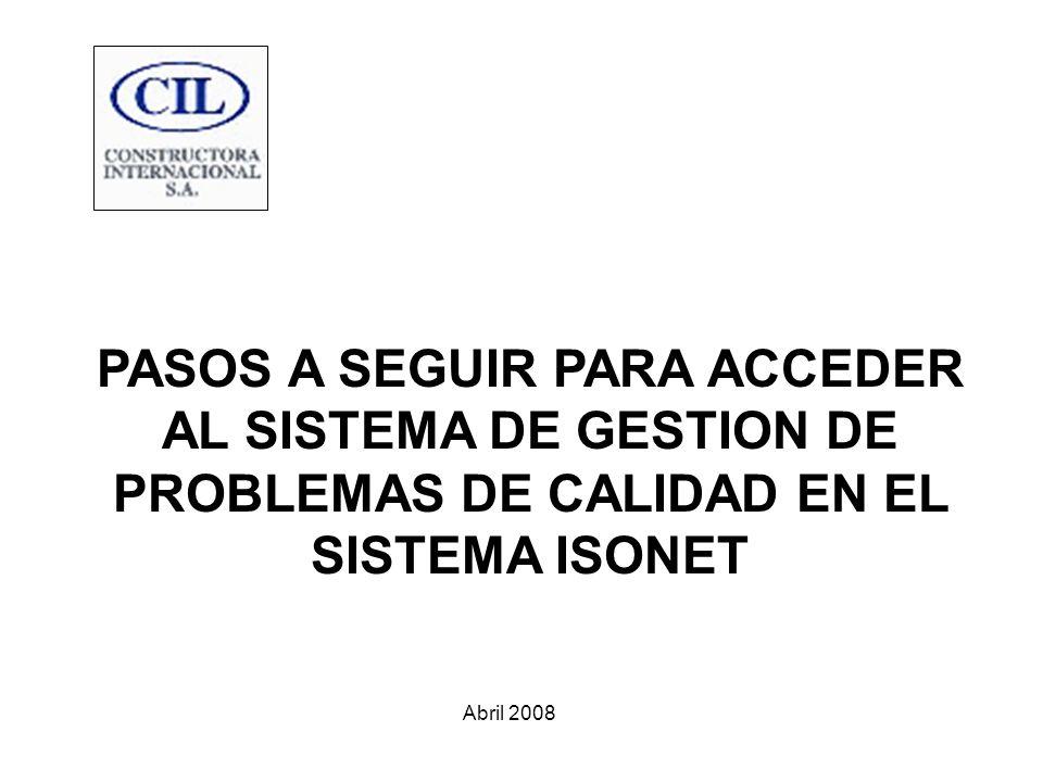PASOS A SEGUIR PARA ACCEDER AL SISTEMA DE GESTION DE PROBLEMAS DE CALIDAD EN EL SISTEMA ISONET Abril 2008