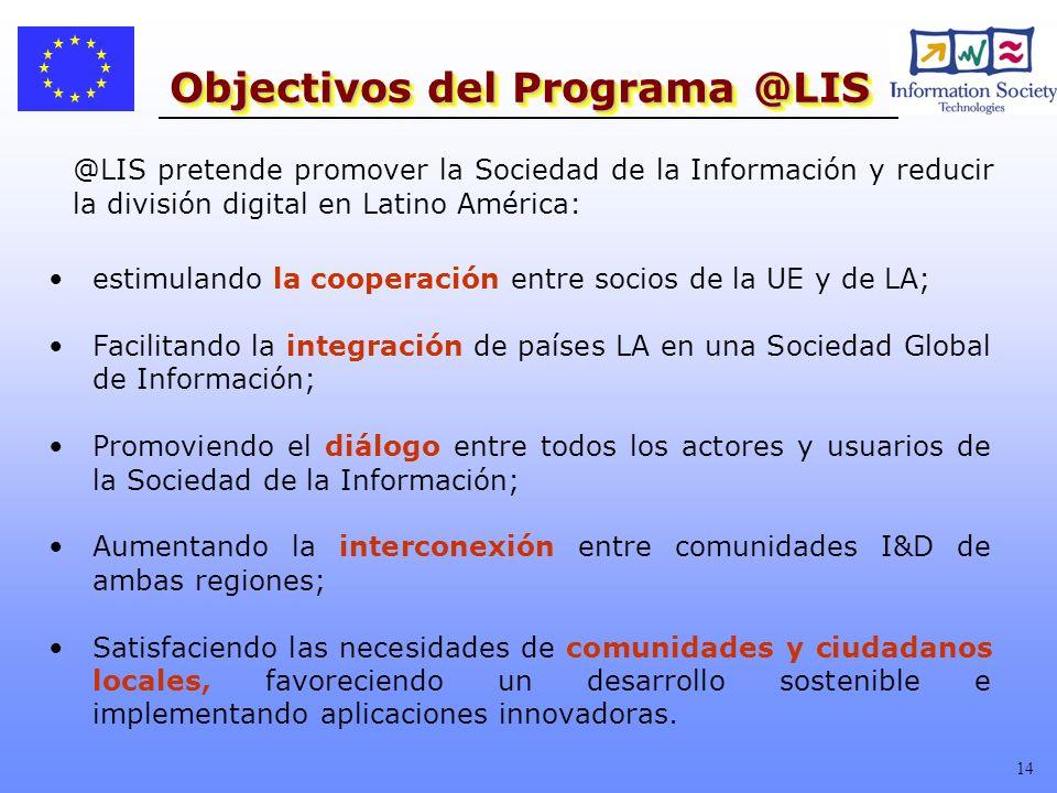 14 Objectivos del Programa @LIS estimulando la cooperación entre socios de la UE y de LA; Facilitando la integración de países LA en una Sociedad Glob
