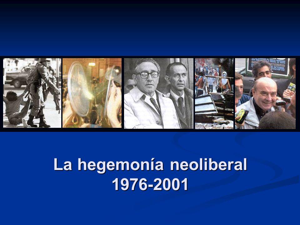 La hegemonía neoliberal 1976-2001