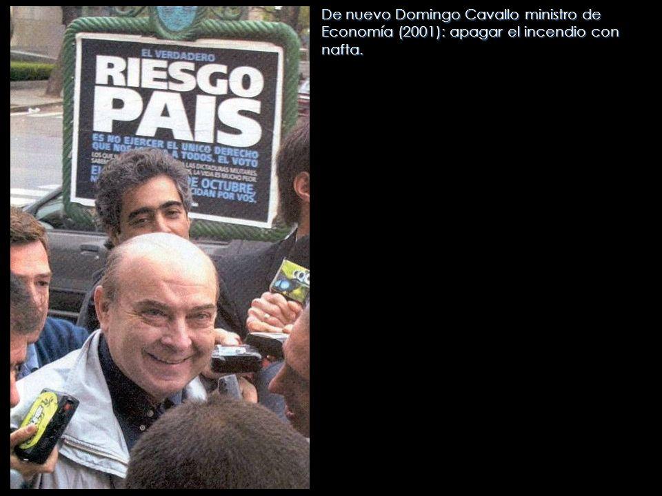 De nuevo Domingo Cavallo ministro de Economía (2001): apagar el incendio con nafta.