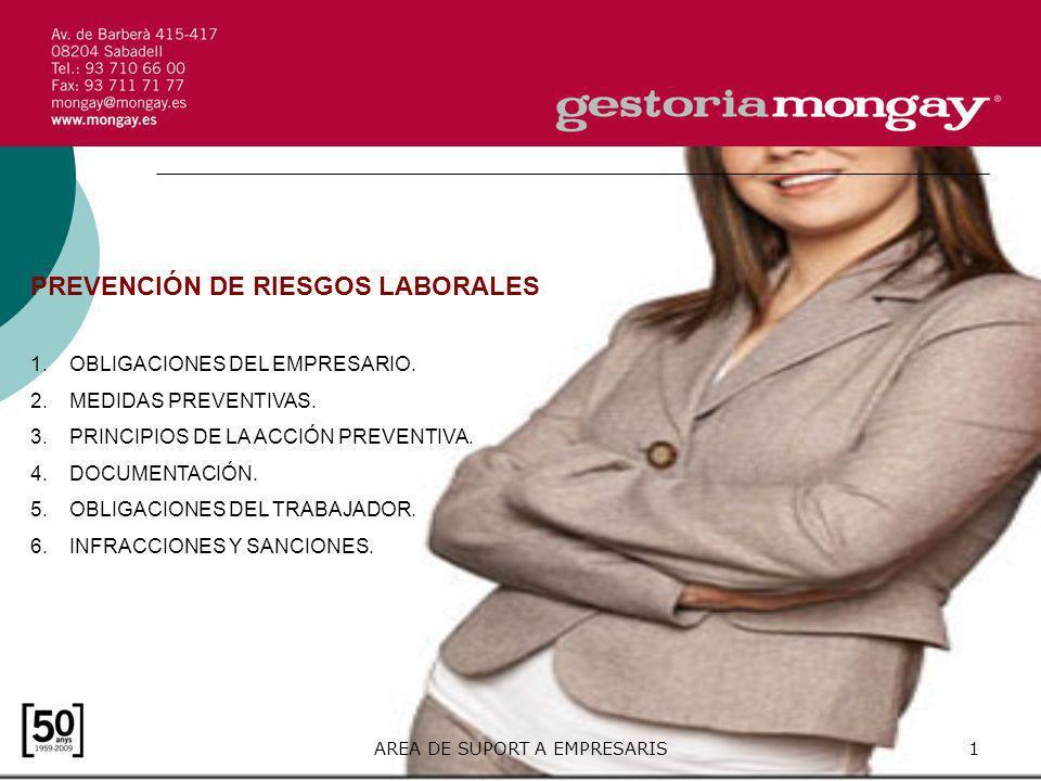 AREA DE SUPORT A EMPRESARIS1 PREVENCIÓN DE RIESGOS LABORALES 1.OBLIGACIONES DEL EMPRESARIO. 2.MEDIDAS PREVENTIVAS. 3.PRINCIPIOS DE LA ACCIÓN PREVENTIV