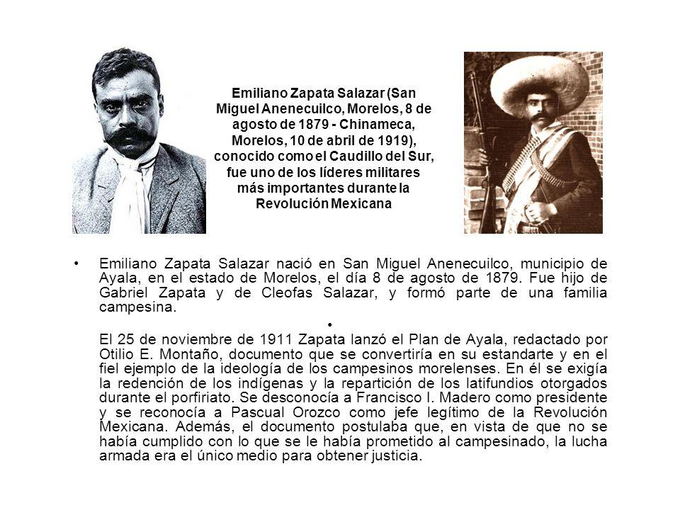 Emiliano Zapata Salazar (San Miguel Anenecuilco, Morelos, 8 de agosto de 1879 - Chinameca, Morelos, 10 de abril de 1919), conocido como el Caudillo de