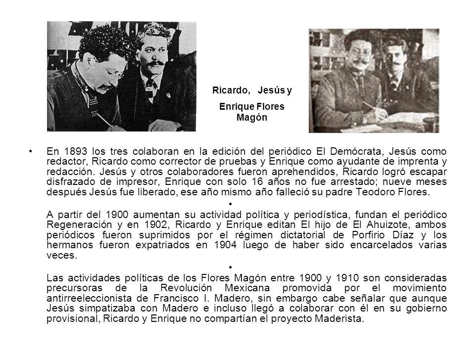 Ricardo, Jesús y Enrique Flores Magón En 1893 los tres colaboran en la edición del periódico El Demócrata, Jesús como redactor, Ricardo como corrector
