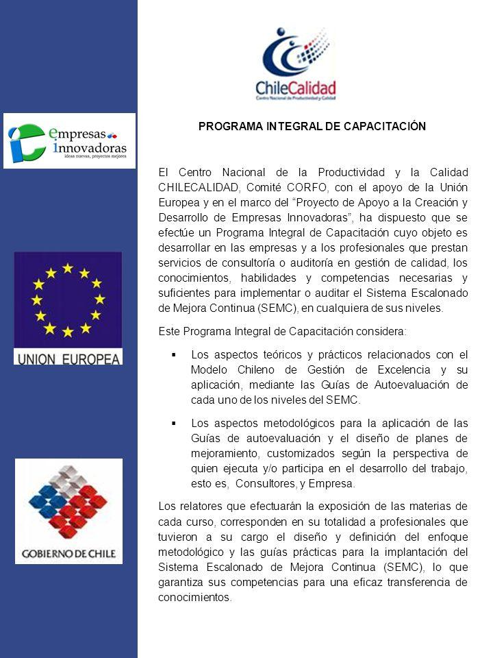 PROGRAMA INTEGRAL DE CAPACITACIÓN El Centro Nacional de la Productividad y la Calidad CHILECALIDAD, Comité CORFO, con el apoyo de la Unión Europea y e
