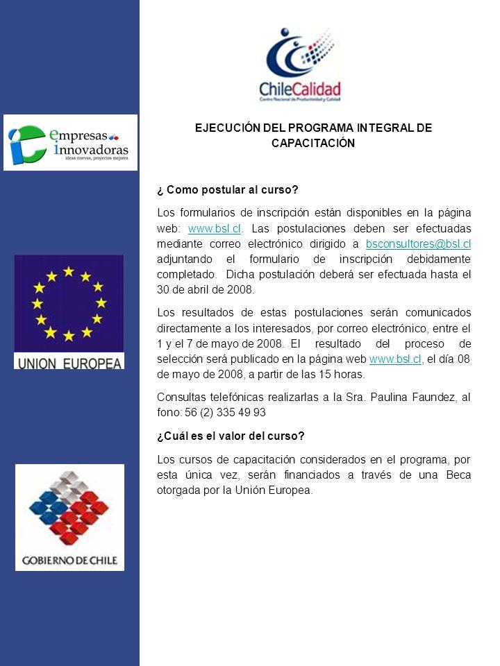 EJECUCIÓN DEL PROGRAMA INTEGRAL DE CAPACITACIÓN ¿ Como postular al curso? Los formularios de inscripción están disponibles en la página web: www.bsl.c