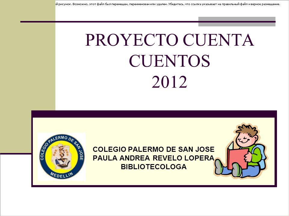 PROYECTO CUENTA CUENTOS 2012 COLEGIO PALERMO DE SAN JOSE PAULA ANDREA REVELO LOPERA BIBLIOTECOLOGA