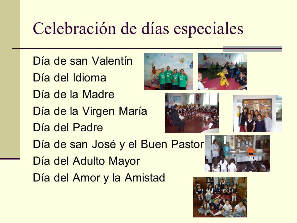 Celebración de días especiales Día de san Valentín Día del Idioma Día de la Madre Día de la Virgen María Día del Padre Día de san José y el Buen Pastor Día del Adulto Mayor Día del Amor y la Amistad
