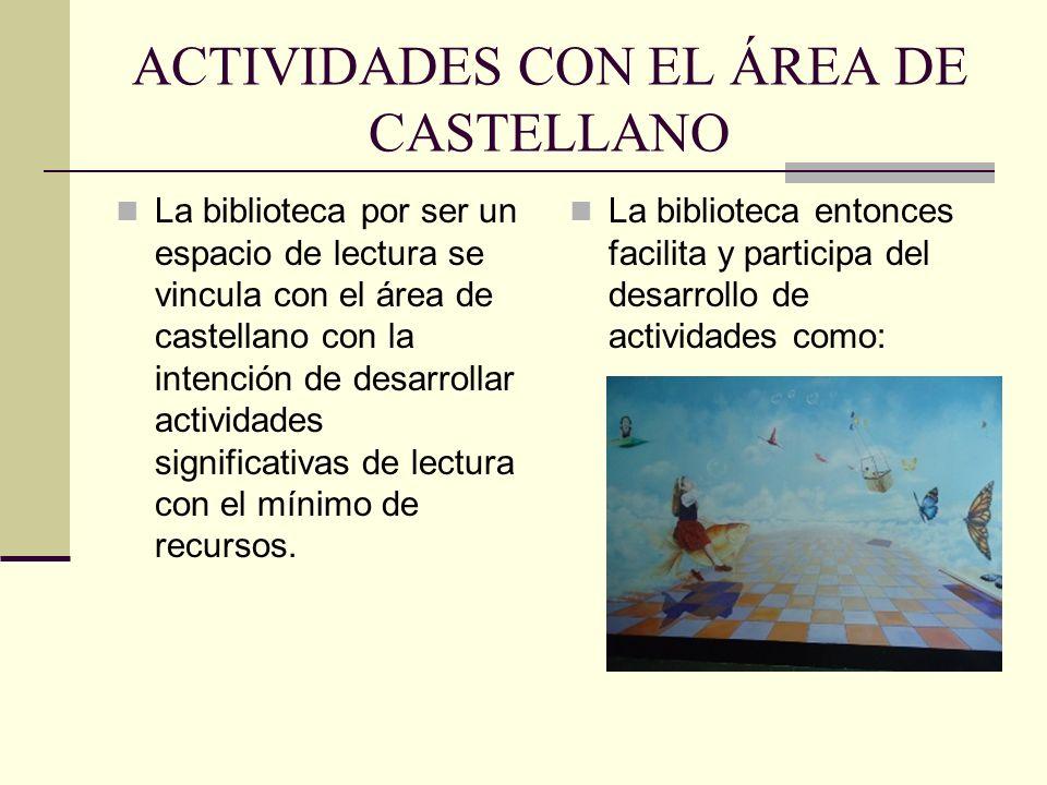 ACTIVIDADES CON EL ÁREA DE CASTELLANO La biblioteca por ser un espacio de lectura se vincula con el área de castellano con la intención de desarrollar actividades significativas de lectura con el mínimo de recursos.
