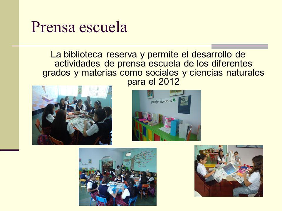 Prensa escuela La biblioteca reserva y permite el desarrollo de actividades de prensa escuela de los diferentes grados y materias como sociales y ciencias naturales para el 2012