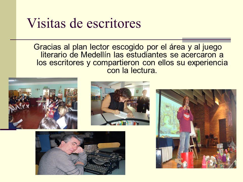 Visitas de escritores Gracias al plan lector escogido por el área y al juego literario de Medellín las estudiantes se acercaron a los escritores y compartieron con ellos su experiencia con la lectura.