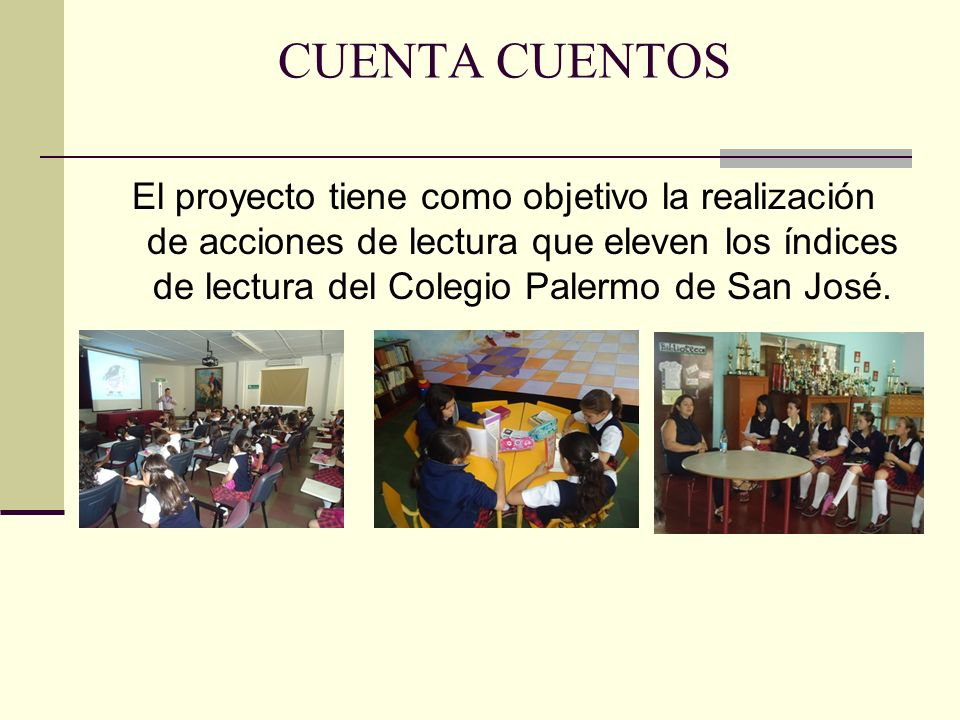 CUENTA CUENTOS El proyecto tiene como objetivo la realización de acciones de lectura que eleven los índices de lectura del Colegio Palermo de San José.