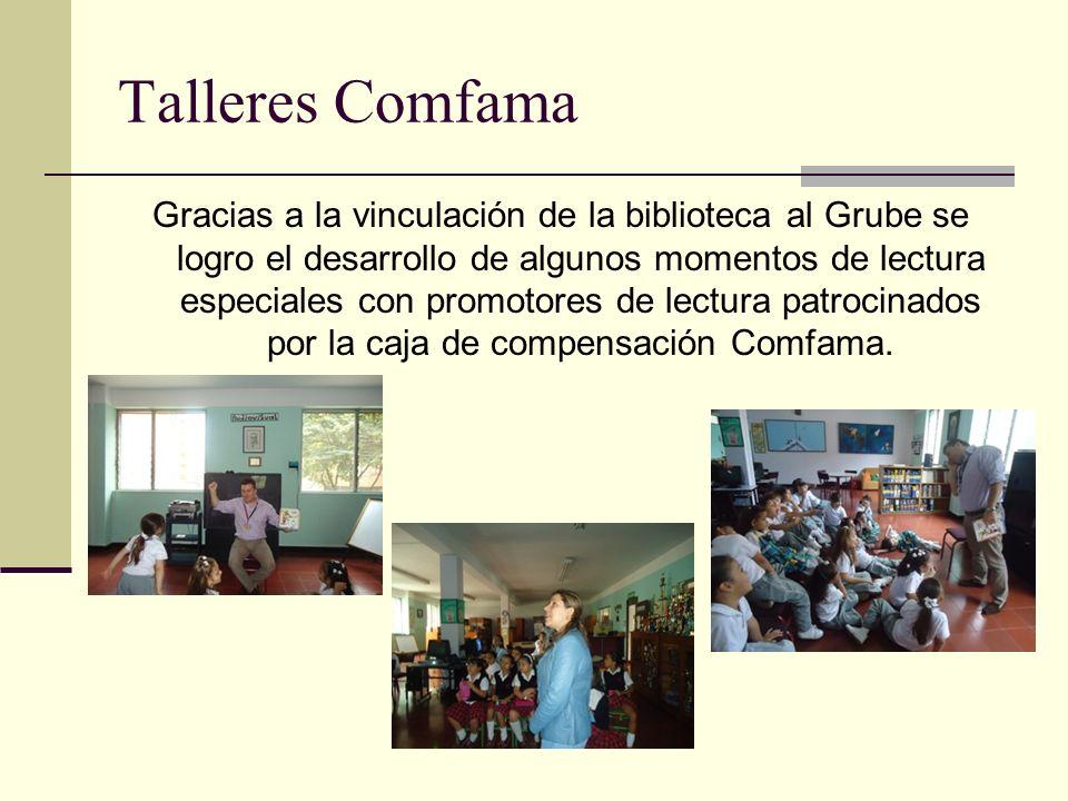 Talleres Comfama Gracias a la vinculación de la biblioteca al Grube se logro el desarrollo de algunos momentos de lectura especiales con promotores de lectura patrocinados por la caja de compensación Comfama.
