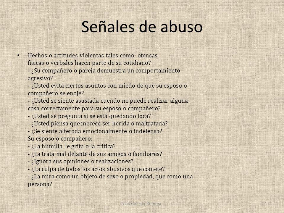 Señales de abuso Hechos o actitudes violentas tales como: ofensas físicas o verbales hacen parte de su cotidiano.
