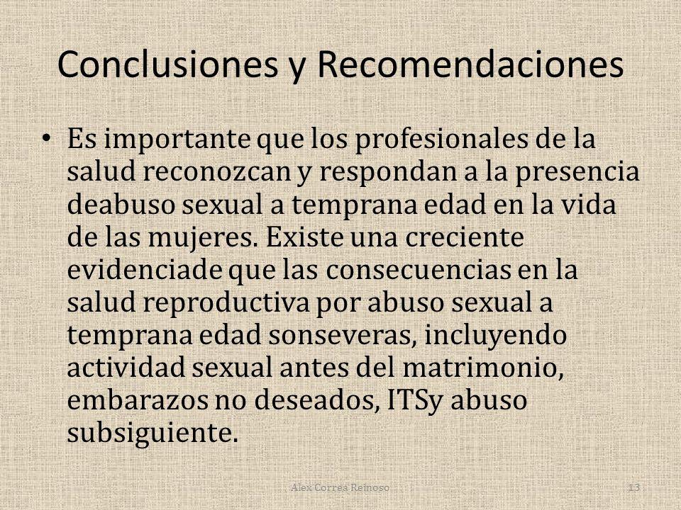 Conclusiones y Recomendaciones Es importante que los profesionales de la salud reconozcan y respondan a la presencia deabuso sexual a temprana edad en la vida de las mujeres.