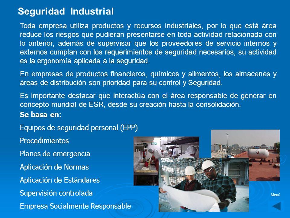 Seguridad Industrial E s aquella que controla toda la operación de las áreas de producción, manufactura, acabados, así como áreas de apoyo en mantenim
