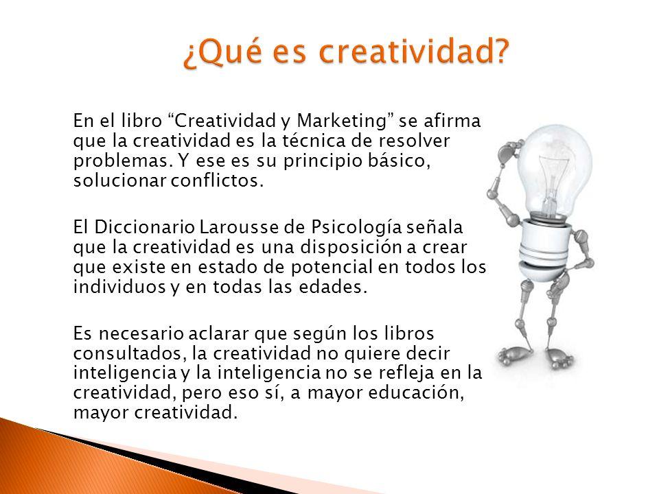 En el libro Creatividad y Marketing se afirma que la creatividad es la técnica de resolver problemas. Y ese es su principio básico, solucionar conflic
