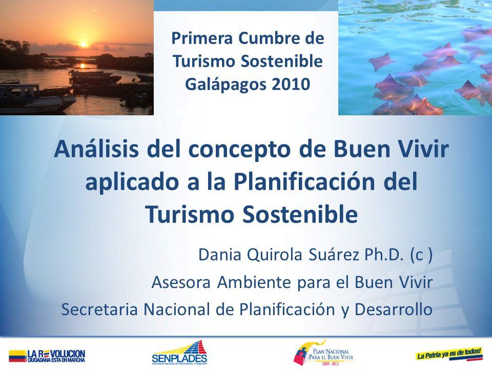 Análisis del concepto de Buen Vivir aplicado a la Planificación del Turismo Sostenible Dania Quirola Suárez Ph.D. (c ) Asesora Ambiente para el Buen V
