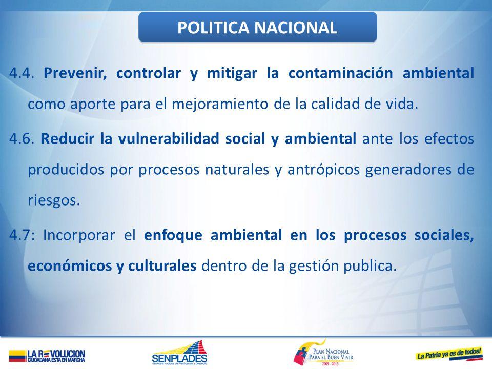 4.4. Prevenir, controlar y mitigar la contaminación ambiental como aporte para el mejoramiento de la calidad de vida. 4.6. Reducir la vulnerabilidad s