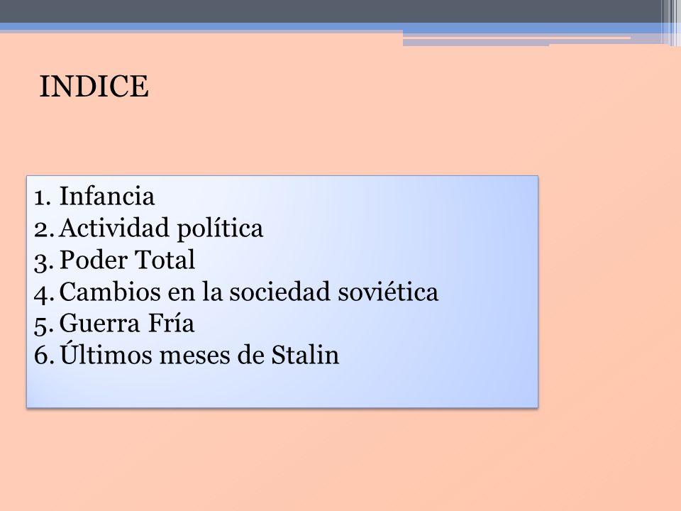 INDICE 1.Infancia 2.Actividad política 3.Poder Total 4.Cambios en la sociedad soviética 5.Guerra Fría 6.Últimos meses de Stalin 1.Infancia 2.Actividad