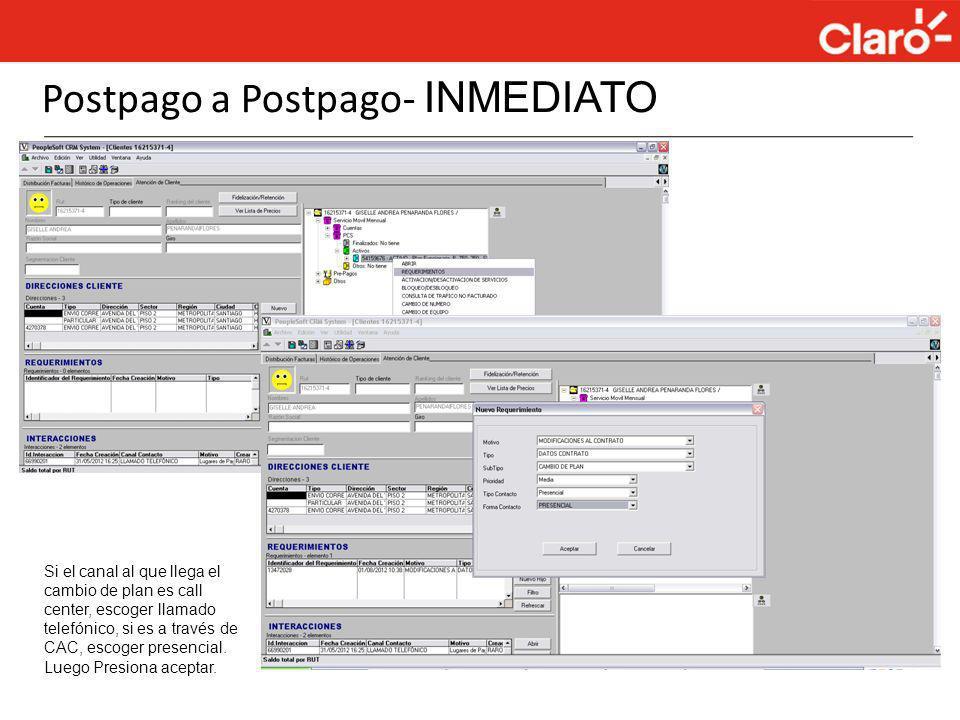 Postpago a Postpago- INMEDIATO Si el canal al que llega el cambio de plan es call center, escoger llamado telefónico, si es a través de CAC, escoger p