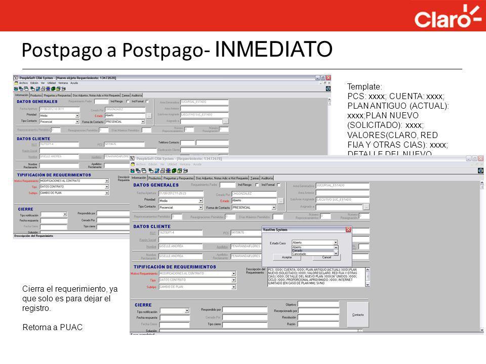 Postpago a Postpago- INMEDIATO Template: PCS: xxxx; CUENTA: xxxx; PLAN ANTIGUO (ACTUAL): xxxx;PLAN NUEVO (SOLICITADO): xxxx; VALORES(CLARO, RED FIJA Y