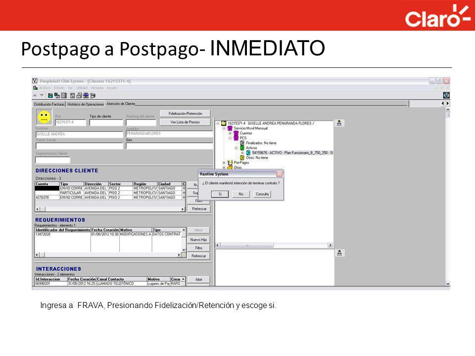 Postpago a Postpago- INMEDIATO Ingresa a FRAVA, Presionando Fidelización/Retención y escoge si.