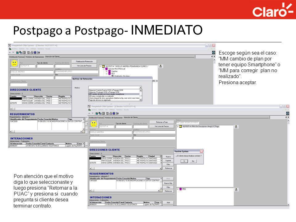 Postpago a Postpago- INMEDIATO Escoge según sea el caso: MM cambio de plan por tener equipo Smartphone o MM para corregir plan no realizado. Presiona