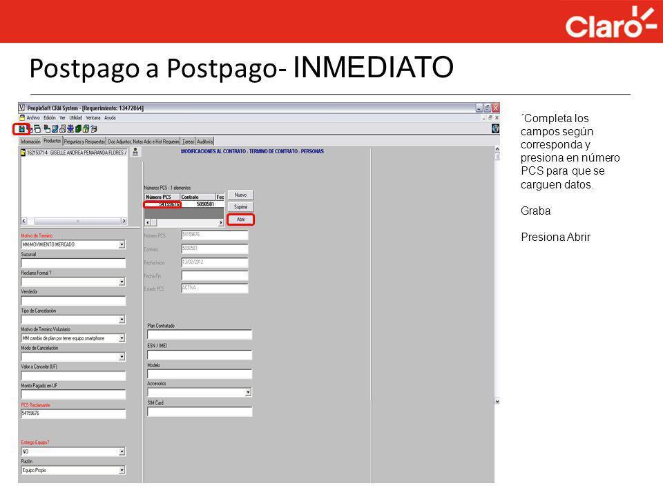 Postpago a Postpago- INMEDIATO ´Completa los campos según corresponda y presiona en número PCS para que se carguen datos. Graba Presiona Abrir