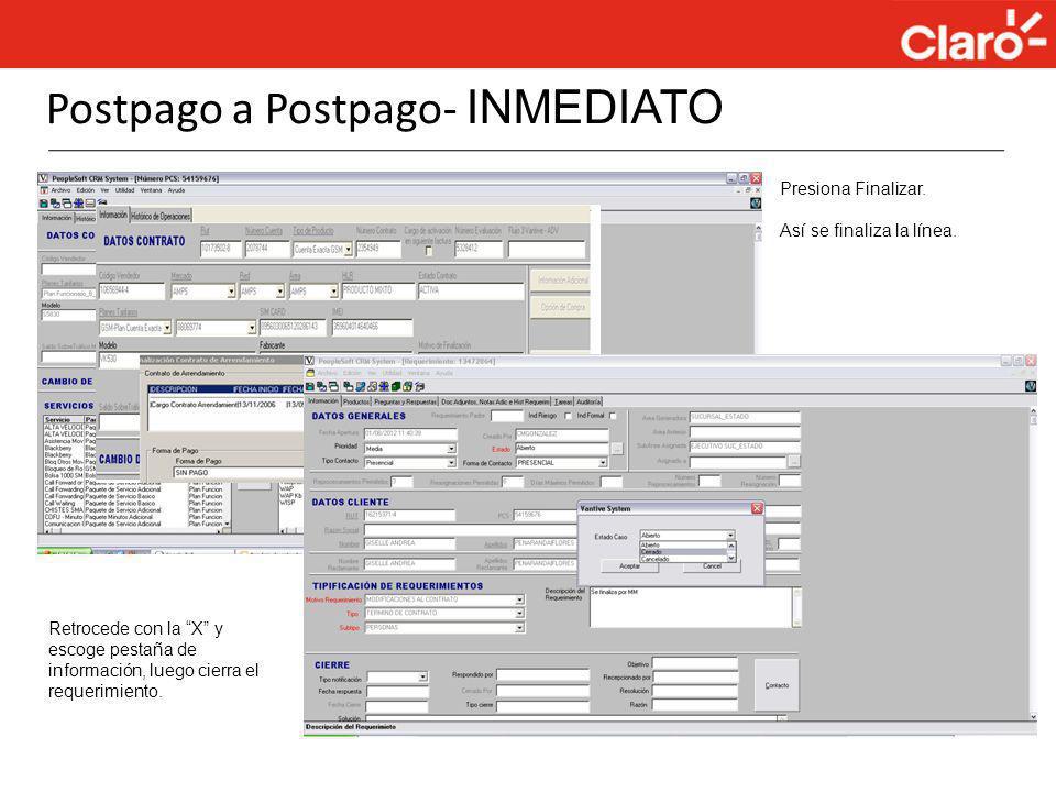 Postpago a Postpago- INMEDIATO Presiona Finalizar. Así se finaliza la línea. Retrocede con la X y escoge pestaña de información, luego cierra el reque