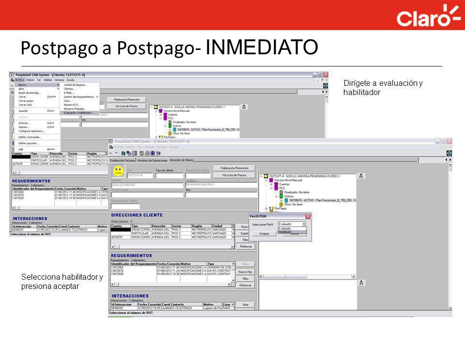 Postpago a Postpago- INMEDIATO Dirígete a evaluación y habilitador Selecciona habilitador y presiona aceptar