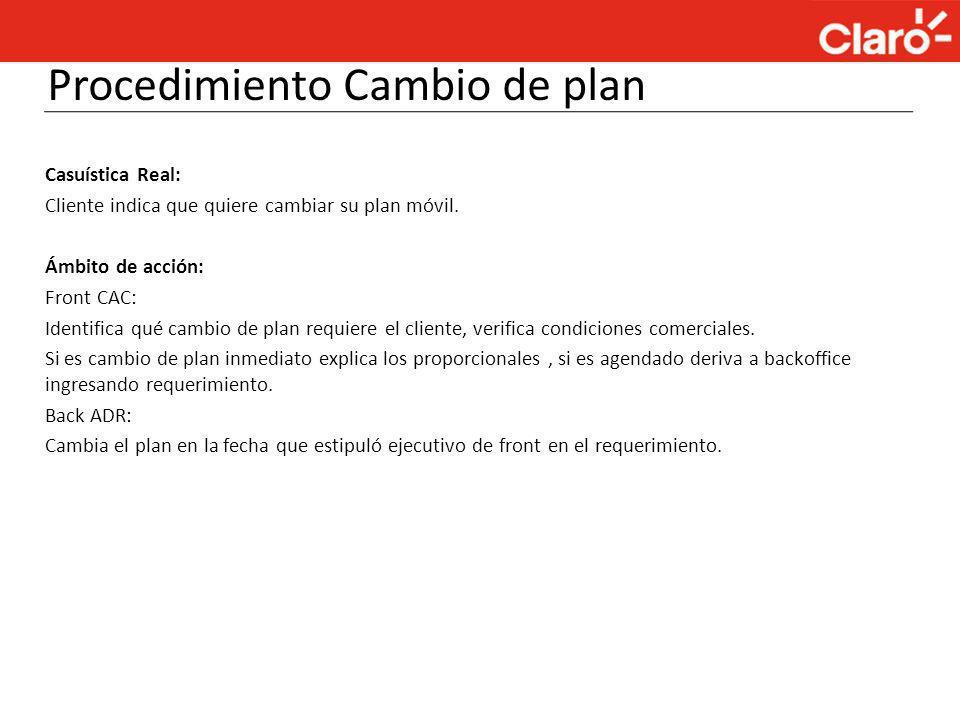Casuística Real: Cliente indica que quiere cambiar su plan móvil. Ámbito de acción: Front CAC: Identifica qué cambio de plan requiere el cliente, veri