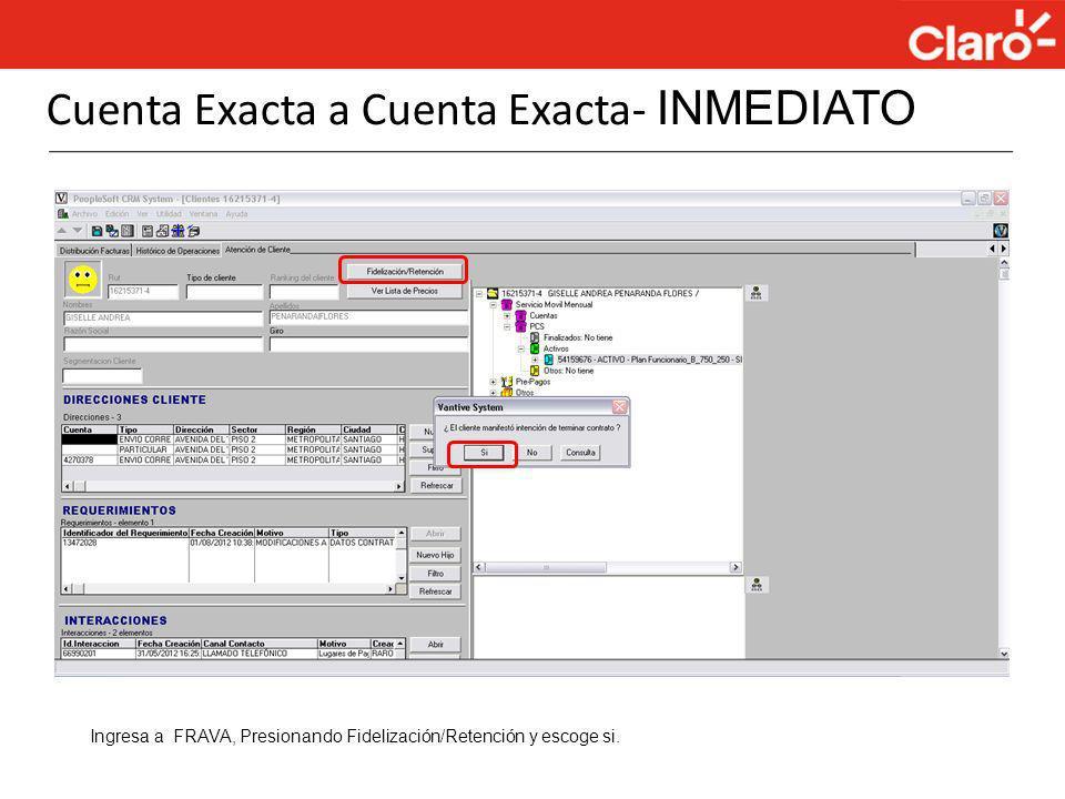 Cuenta Exacta a Cuenta Exacta- INMEDIATO Ingresa a FRAVA, Presionando Fidelización/Retención y escoge si.