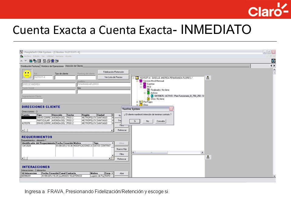 Cuenta Exacta a Cuenta Exacta - INMEDIATO Ingresa a FRAVA, Presionando Fidelización/Retención y escoge si.