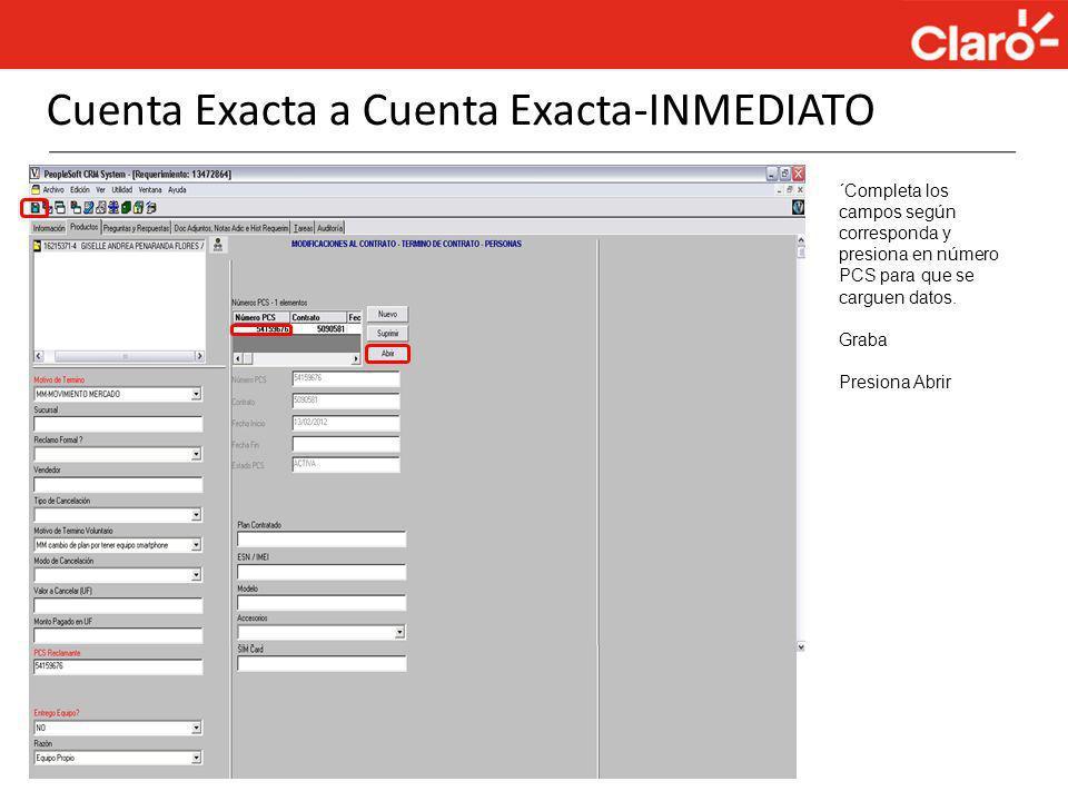 Cuenta Exacta a Cuenta Exacta-INMEDIATO ´Completa los campos según corresponda y presiona en número PCS para que se carguen datos. Graba Presiona Abri