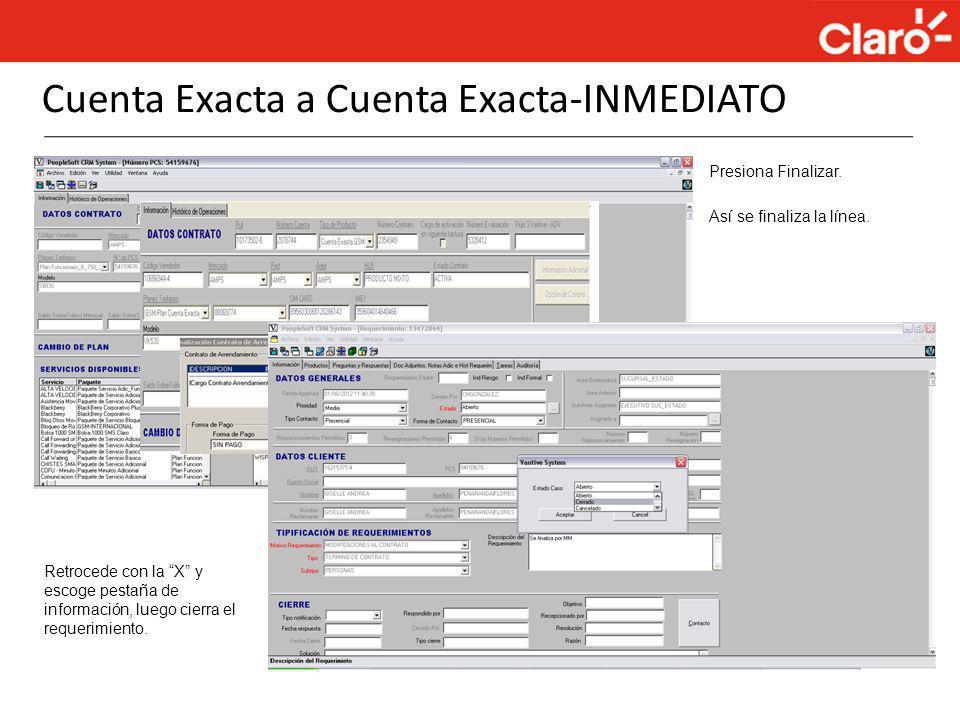 Cuenta Exacta a Cuenta Exacta-INMEDIATO Presiona Finalizar. Retrocede con la X y escoge pestaña de información, luego cierra el requerimiento. Así se