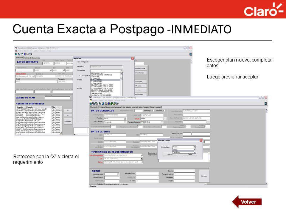 Cuenta Exacta a Postpago -INMEDIATO Escoger plan nuevo, completar datos. Luego presionar aceptar Retrocede con la X y cierra el requerimiento Volver