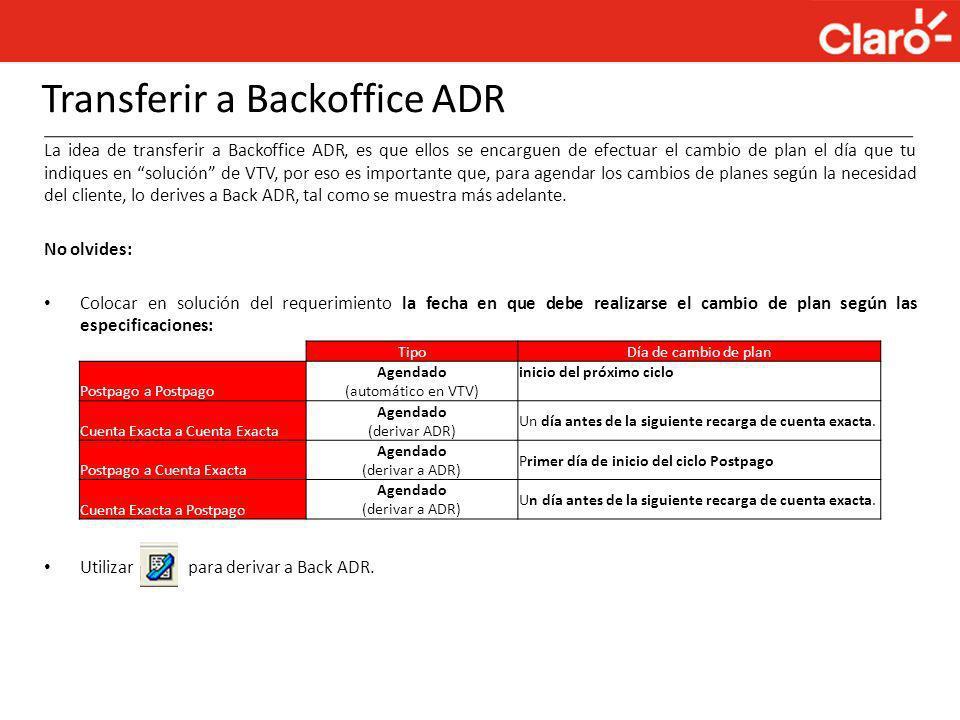 Transferir a Backoffice ADR La idea de transferir a Backoffice ADR, es que ellos se encarguen de efectuar el cambio de plan el día que tu indiques en