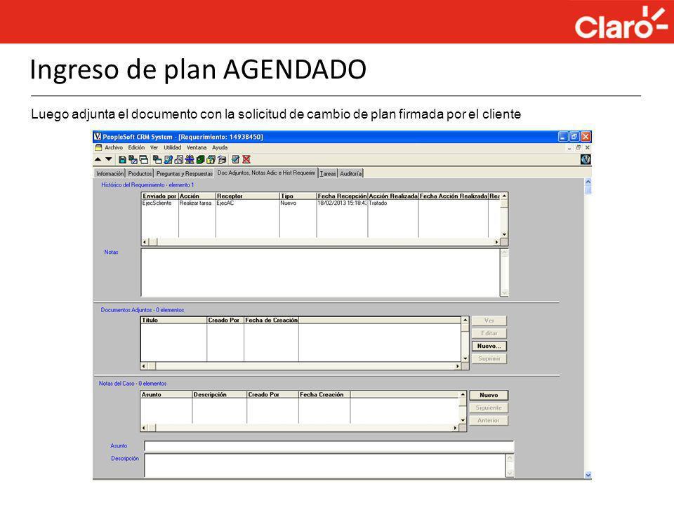 Ingreso de plan AGENDADO Luego adjunta el documento con la solicitud de cambio de plan firmada por el cliente