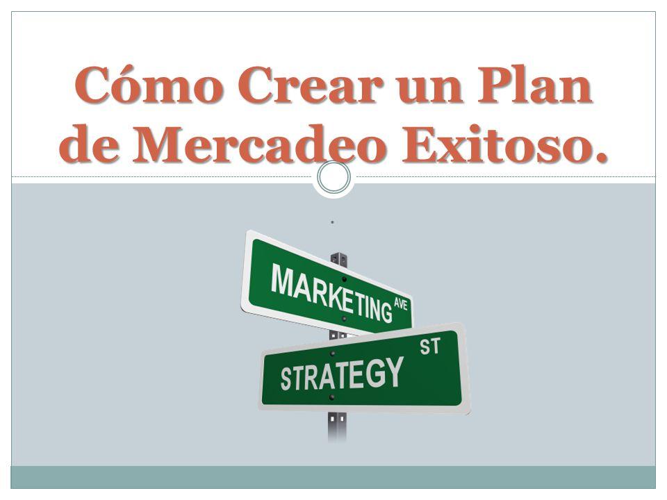 . Cómo Crear un Plan de Mercadeo Exitoso.