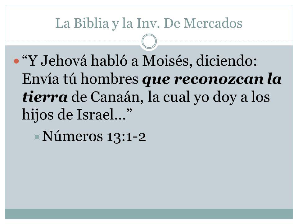 La Biblia y la Inv. De Mercados Y Jehová habló a Moisés, diciendo: Envía tú hombres que reconozcan la tierra de Canaán, la cual yo doy a los hijos de