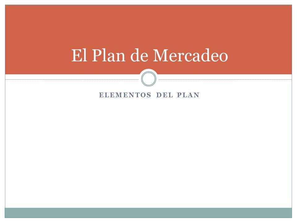 ELEMENTOS DEL PLAN El Plan de Mercadeo