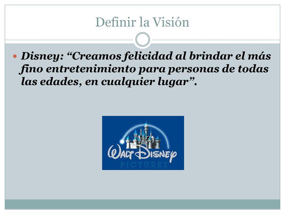 Definir la Visión Disney: Creamos felicidad al brindar el más fino entretenimiento para personas de todas las edades, en cualquier lugar.